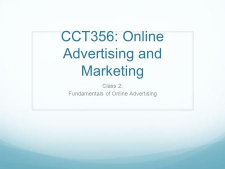 CCT356: Online Advertising and Marketing Class 2: Fundamentals of Online Advertising.