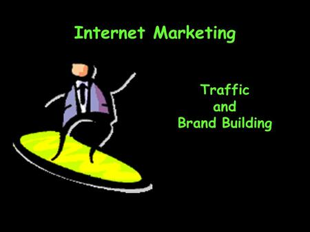 Internet Marketing Traffic and Brand Building. Topics Smart browsing Traffic as value Traffic through visibility –Domain branding –Managing your portal.
