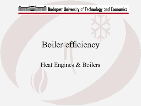 Boiler efficiency Heat Engines & Boilers. Contents Heat balance on boilers Efficiency determination Loss categories Fluegas condensation principals Seasonal.