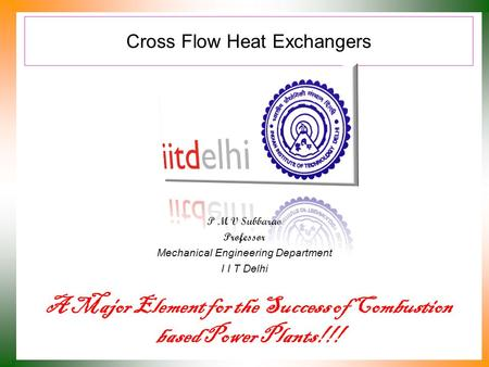 Cross Flow Heat Exchangers P M V Subbarao Professor Mechanical Engineering Department I I T Delhi A Major Element for the Success of Combustion based.