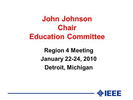 John Johnson Chair Education Committee Region 4 Meeting January 22-24, 2010 Detroit, Michigan.