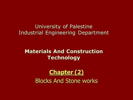 University of Palestine Industrial Engineering Department Materials And Construction Technology Chapter (2) Blocks And Stone works.
