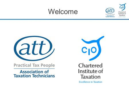 Welcome. Rob Adams & Vicky Studdart Merseyside Branch of the Association of Taxation Technicians & the Chartered Institute of Taxation.