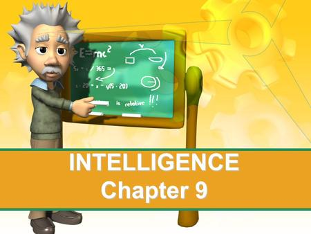 INTELLIGENCE Chapter 9. What is Intelligence? Intelligence—the abilities to acquire new abilities and new behavior and adapt to new situations. 4 Different.