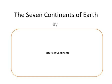 The Seven Continents of Earth By Picture of Continents.
