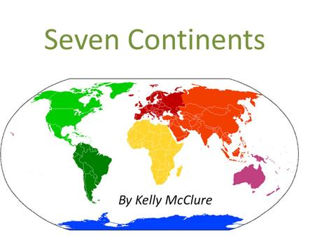 Seven Continents By Kelly McClure.