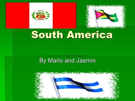 South America By Mario and Jasmin. Countries in South America  Brazil  Colombia  Chile  Venezuela  Paraguay.