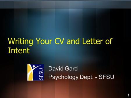 Writing Your CV and Letter of Intent David Gard Psychology Dept. - SFSU 1.