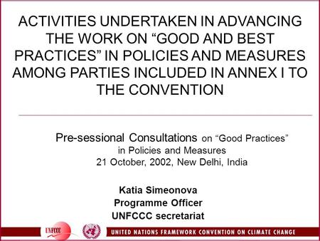"ACTIVITIES UNDERTAKEN IN ADVANCING THE WORK ON ""GOOD AND BEST PRACTICES"" IN POLICIES AND MEASURES AMONG PARTIES INCLUDED IN ANNEX I TO THE CONVENTION Katia."