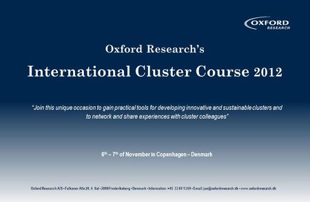 "Oxford Research's International Cluster Course 2012 ""Join this unique occasion to gain practical tools for developing innovative and sustainable clusters."