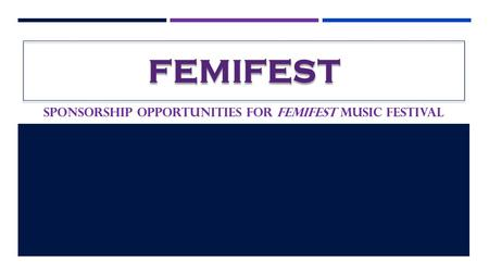 FEMIFEST SPONSORSHIP OPPORTUNITIES FOR FEMIFEST MUSIC FESTIVAL.
