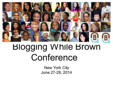 Blogging While Brown Conference New York City June 27-28, 2014.