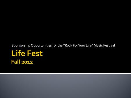 "Sponsorship Opportunities for the ""Rock For Your Life"" Music Festival."