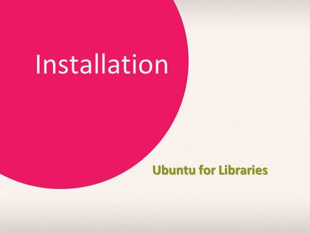 Installation Ubuntu for Libraries. Step 1: Download Head on to  Pick Ubuntu 13.04 LTS; just click the big orange.