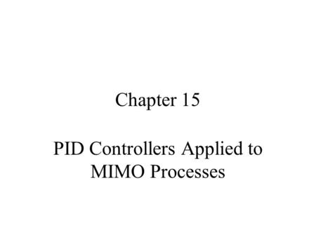 Chapter 15 PID Controllers Applied to MIMO Processes.