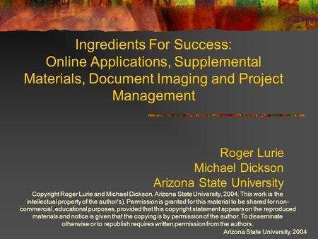 Arizona State University, 2004 Ingredients For Success: Online Applications, Supplemental Materials, Document Imaging and Project Management Roger Lurie.