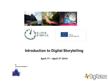 Introduction to Digital Storytelling April 1 st – April 3 rd 2014.