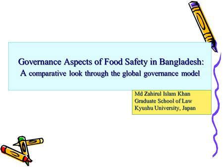 Governance Aspects of Food Safety in Bangladesh: A comparative look through the global governance model Governance Aspects of Food Safety in Bangladesh: