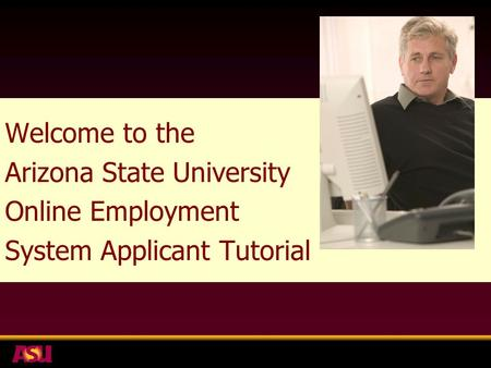 Welcome to the Arizona State University Online Employment System Applicant Tutorial.