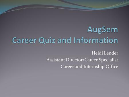Heidi Lender Assistant Director/Career Specialist Career and Internship Office.