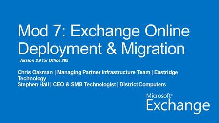 Version 2.0 for Office 365. Day 1 Administering Office 365 Day 2 Administering Exchange Online Office 365 Overview & InfrastructureLync Online Administration.
