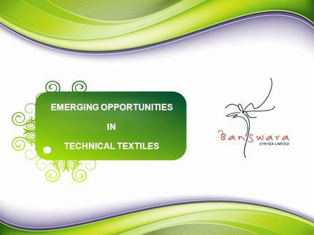 "EMERGING OPPORTUNITIES TECHNICAL TEXTILES IN. "" At the outset, I would like to thank Rajasthan State Industrial Development & Investment Corporation Limited."
