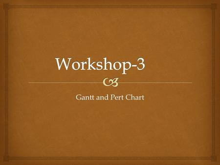 Workshop-3 Gantt and Pert Chart.