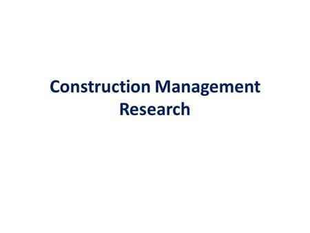 Construction Management Research. Theory of Construction Management Effective theory comprises tested propositions.