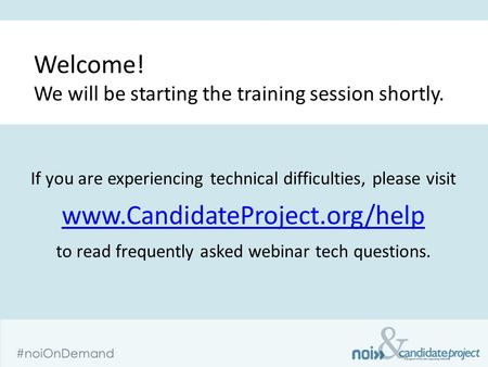& #noiOnDemand If you are experiencing technical difficulties, please visit www.CandidateProject.org/help www.CandidateProject.org/help to read frequently.
