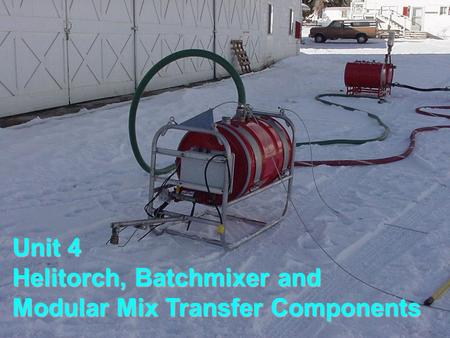 Unit 4 Helitorch, Batchmixer and Modular Mix Transfer Components.