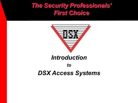 Introduction to DSX Access Systems The Security Professionals' First Choice.