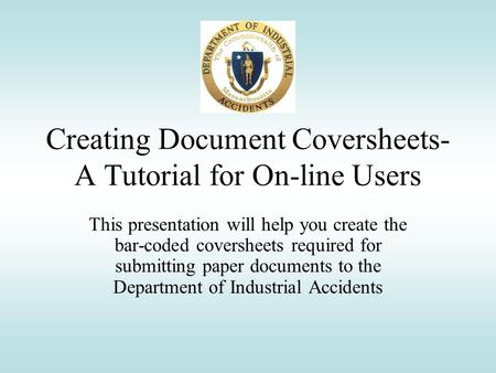 Creating Document Coversheets- A Tutorial for On-line Users This presentation will help you create the bar-coded coversheets required for submitting paper.