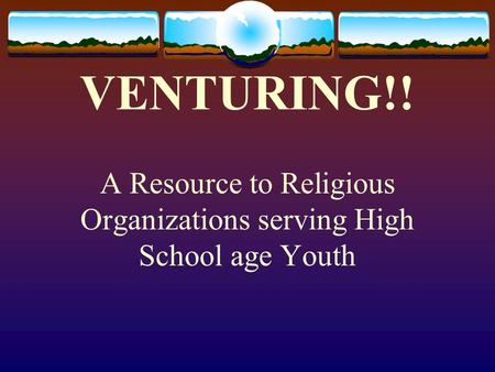 VENTURING!! A Resource to Religious Organizations serving High School age Youth.