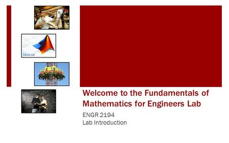 Welcome to the Fundamentals of Mathematics for Engineers Lab ENGR 2194 Lab Introduction.