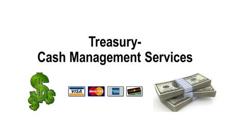 Treasury- Cash Management Services