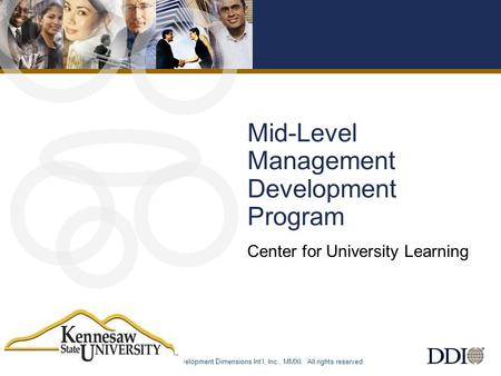 © Development Dimensions Int'l, Inc., MMXI. All rights reserved. 11 Mid-Level Management Development Program Center for University Learning.