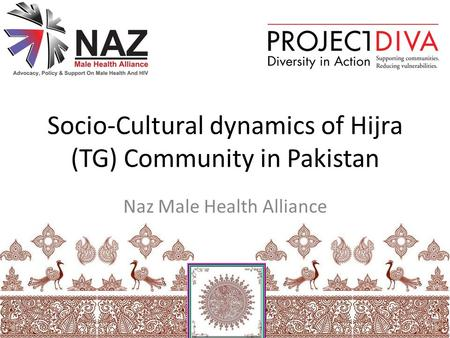 Socio-Cultural dynamics of Hijra (TG) Community in Pakistan Naz Male Health Alliance.