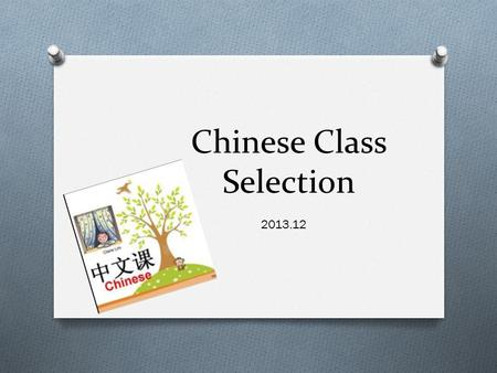Chinese Class Selection 2013.12. Old Regulation (Suitable for international students entrance before 2013) O For someone who needs Chinese(1) or Chinese(2).According.