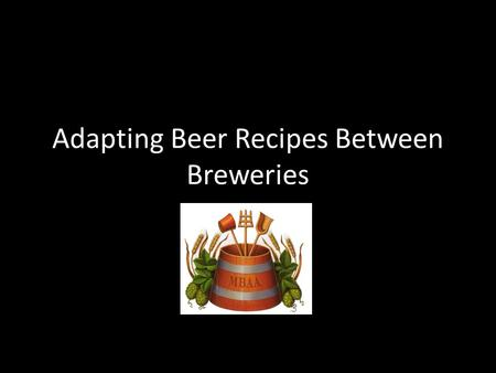 Adapting Beer Recipes Between Breweries. The Contract Brewer Perspective.