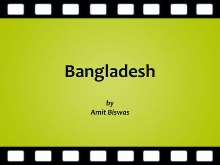 Bangladesh by Amit Biswas. Who am I ? Masters of Business Administration.