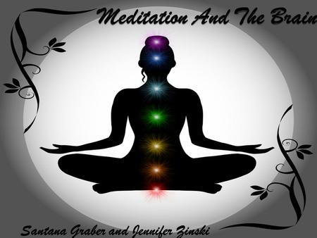 "Santana Graber and Jennifer Zinski. What is Meditation? Defined by the Meditation Society as ""a state of consciousness that brings serenity clarity and."