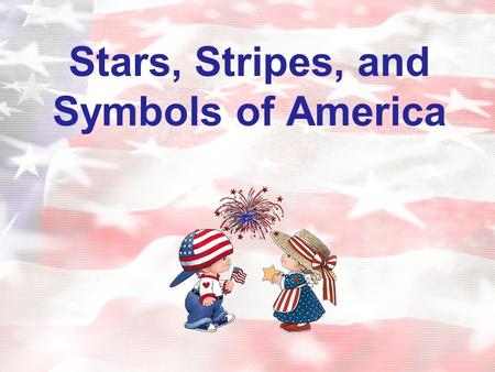 Stars, Stripes, and Symbols of America. America has many different symbols that are unique to our country and represent the freedoms that we enjoy. What.