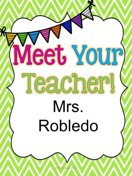 Mrs. Robledo. My name is Mrs. Robledo and I am so happy to be your new teacher! Our class is going to have a great year together in 2nd grade.