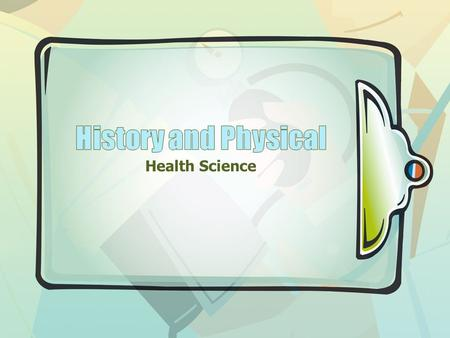 Health Science. Objectives Collect information needed for a patient history; Prioritize patient information; and Compile information and generate a report.