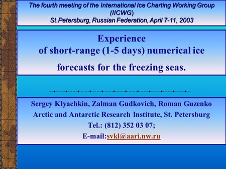 Experience of short-range (1-5 days) numerical ice forecasts for the freezing seas. Sergey Klyachkin, Zalman Gudkovich, Roman Guzenko Arctic and Antarctic.