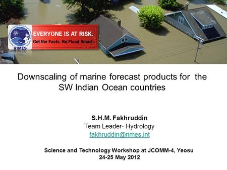 Free Powerpoint Templates Downscaling of marine forecast products for the SW Indian Ocean countries S.H.M. Fakhruddin Team Leader- Hydrology