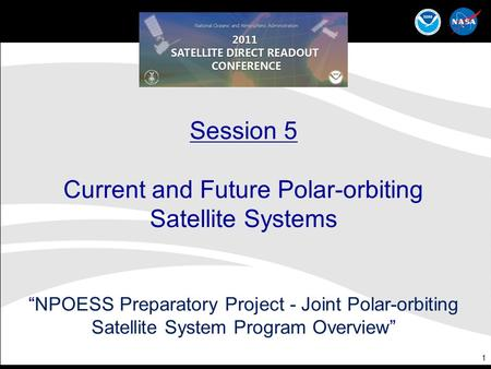 "1 Session 5 Current and Future Polar-orbiting Satellite Systems ""NPOESS Preparatory Project - Joint Polar-orbiting Satellite System Program Overview"""