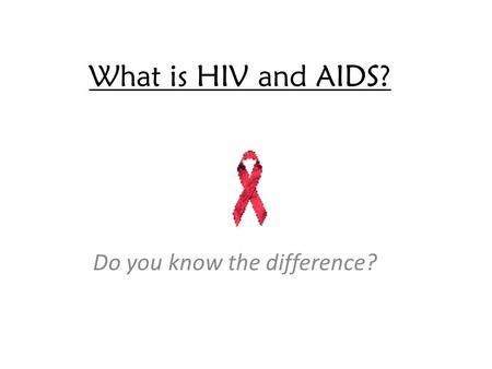 What is HIV and AIDS? Do you know the difference?.
