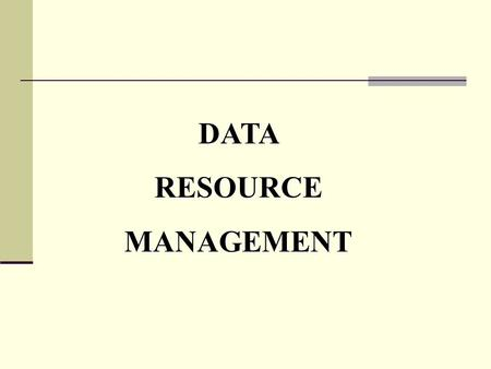 DATARESOURCEMANAGEMENT. Data Hierarchy in a Computer System.