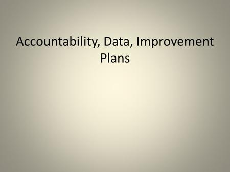 "Accountability, Data, Improvement Plans.  Data loaded in tables on the web portal for performance 2008-2009  Language says ""Current year"" (2008-2009)"
